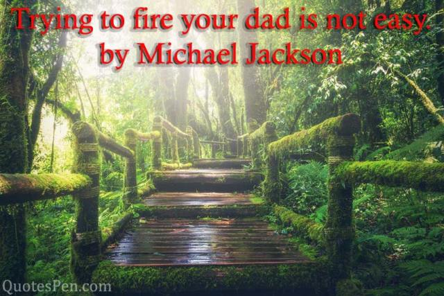trying-fire-your-dad-quotes
