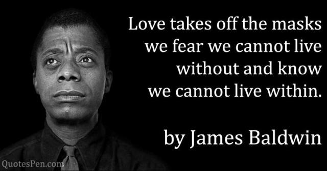 love-takes-off-masks-james baldwin quote