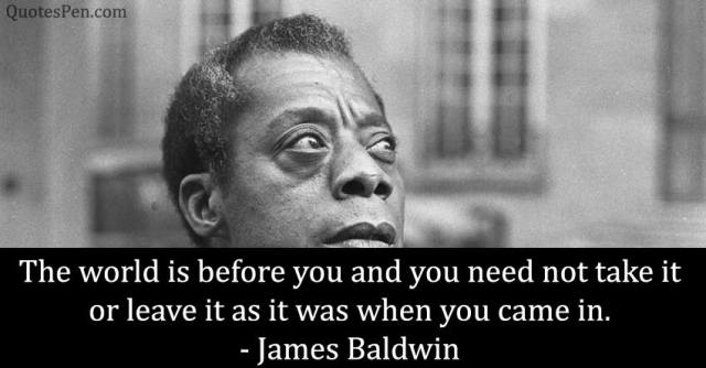 world-is-before-you-james baldwin quotes