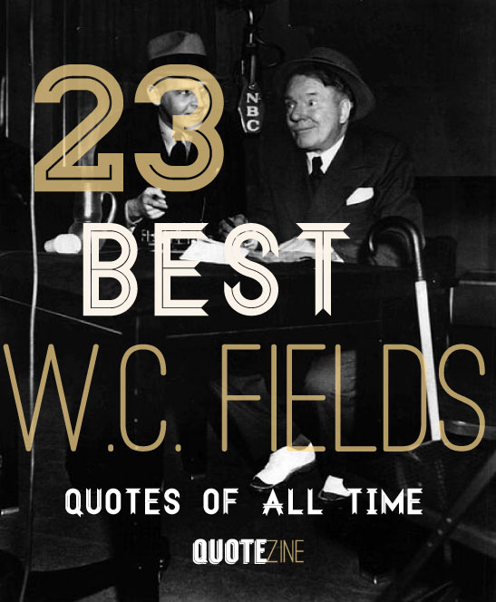 Top Ten Quotes Of All Time: 23 Best W.C. Fields Quotes Of All Time