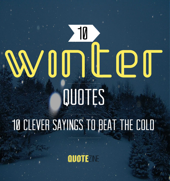 Winter Quotes 10 Clever Sayings To Beat The Cold