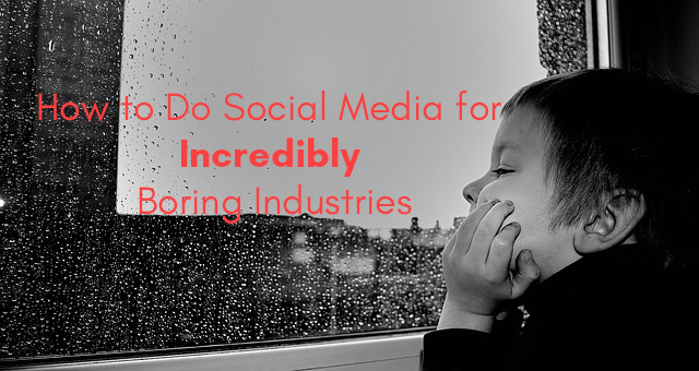 How to Do Social Media for Incredibly Boring Industries | R3