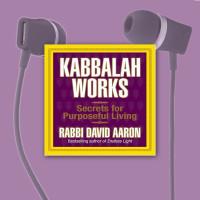 Kabbalah Works: Secrets for Purposeful Living (Audiobook)