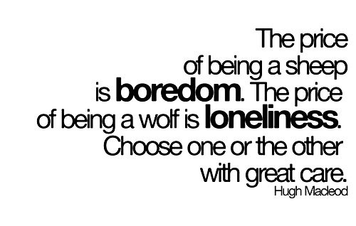 the-price-of-being-a-sheep-is-boredom-the-price-of-being-a-wolf-is-loneliness-choose-one-or-the-other-with-great-care-hugh-macleod-2