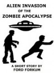 Alien Invasion of the Zombie Apocalypse by Ford Forkum