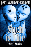Such Is Life by Jeri Walker-Bickett