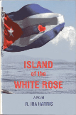 Island of the White Rose by R. Ira Harris