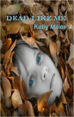 Dead Like Me by Kelly Miller