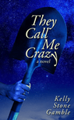 They Call Me Crazy by Kelly Stone Gamble