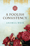 A Foolish Consistency by Andrea Weir