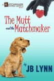 The Mutt and the Matchmaker: A Matchmaker Mystery Novella by J.B. Lynn, book review