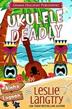 Ukulele Deadly (Aloha Lagoon Mystery Book) by Leslie Langtry