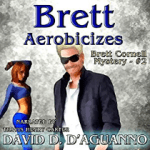 Brett Aerobicizes (Brett Cornell Mysteries) by David D'Aguanno