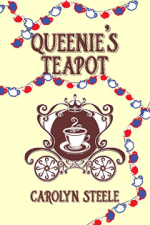 Queenie's Teapot: A Political Satire by Caroline Steele