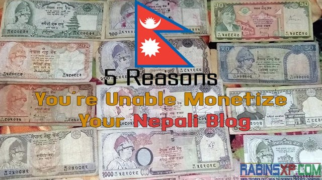 Unable To Monetize Your Nepali Blog - 5 Reasons For Nepali Bloggers