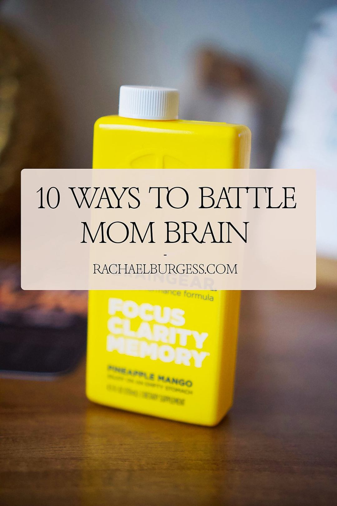 10 Ways to Battle Mom Brain | Rachael Burgess
