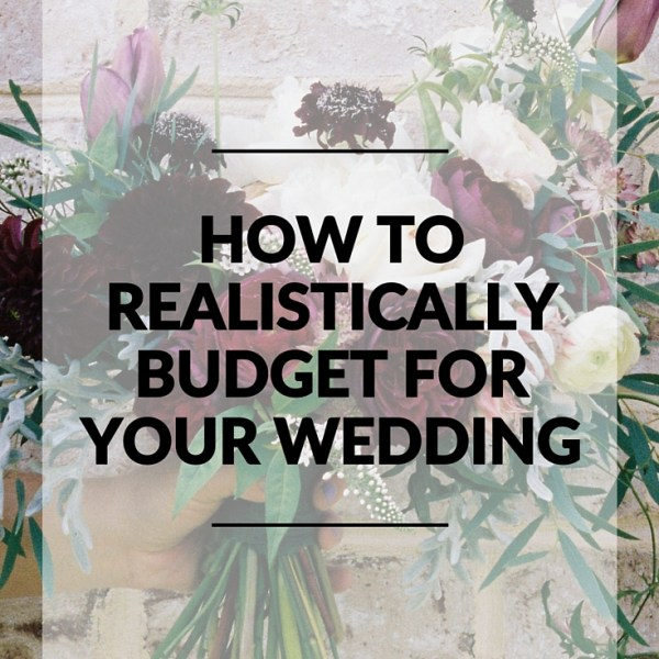 How to Realistically Budget for Your Wedding