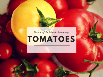 Flavor of the Month summary: Tomatoes