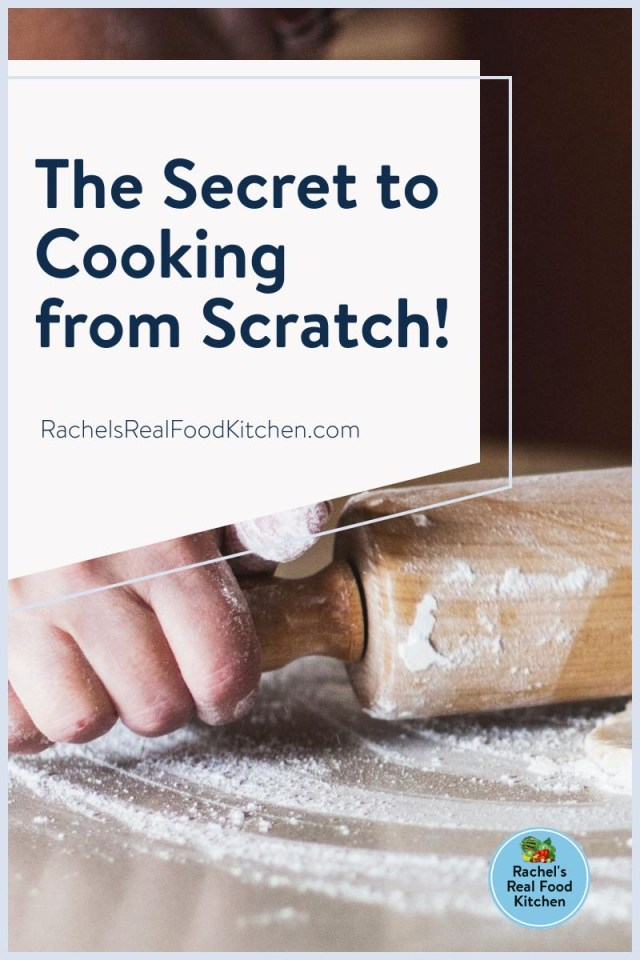 The Secret to Cooking from Scratch Pinterest