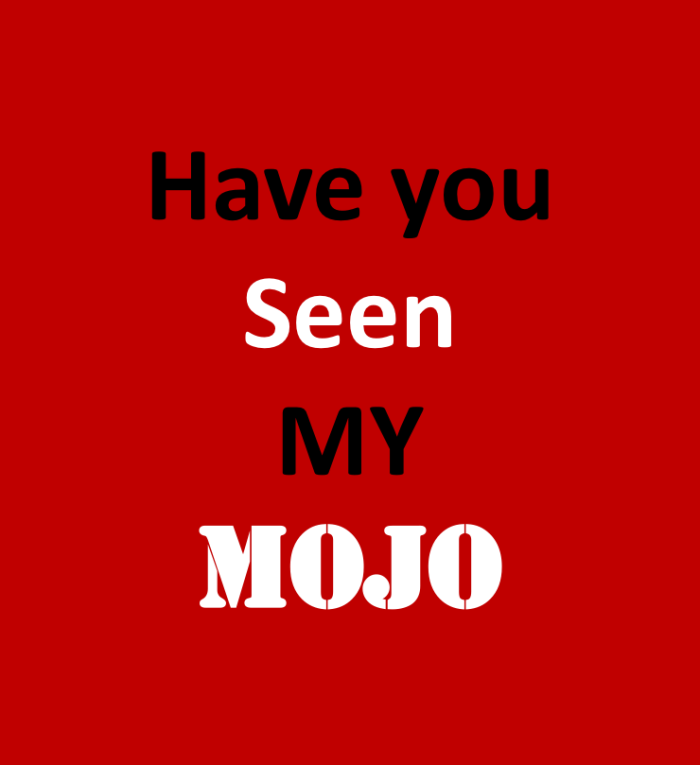 Have You Seen My Mojo?