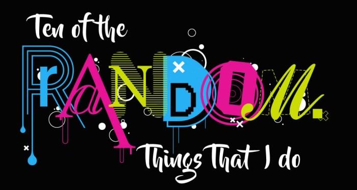 Ten Random Things That I do