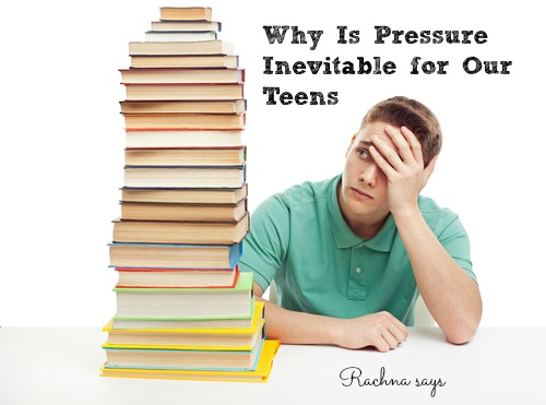 Why is Pressure Inevitable for Our Teens?