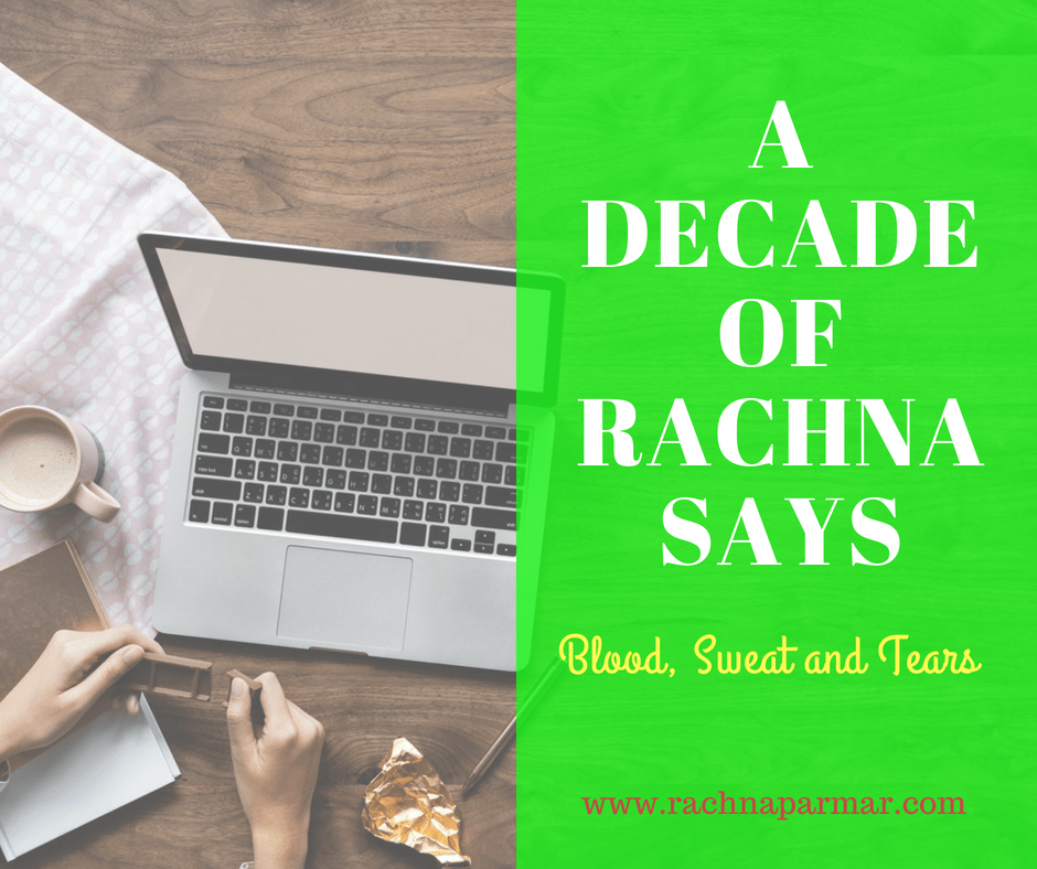 A Decade of Rachna says — Blood, Sweat and Tears of Joy