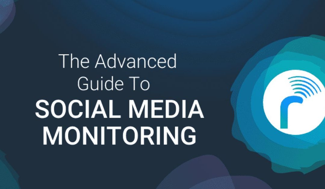 The Advanced Guide To Social Media Monitoring