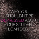 Why You Shouldn't Be Depressed About Your Student Loan Debt