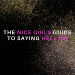 The Nice Girls Guide to Saying Hell No