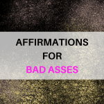 Affirmations for Bad Asses
