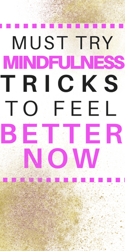 Mindfulness Tricks to Feel Better Right Now