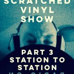 The Scratched Vinyl Show, part 3 Station to Station by Adrian Shephard