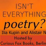 Isn't everything Poetry with Ilia Kupin and Alistair Noon and guests