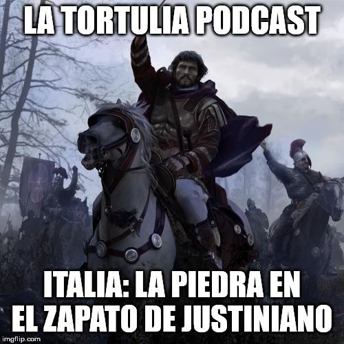 La Tortulia #180 - Italia: la piedra en el zapato de Justiniano