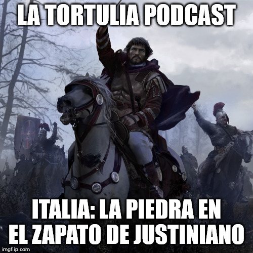 La Tortulia #180 – Italia: la piedra en el zapato de Justiniano