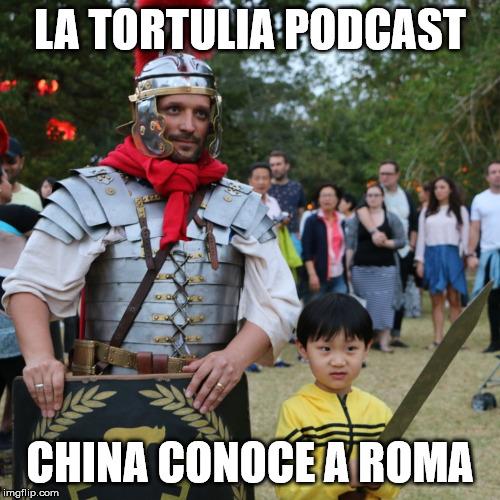 La Tortulia #184 – China conoce a Roma