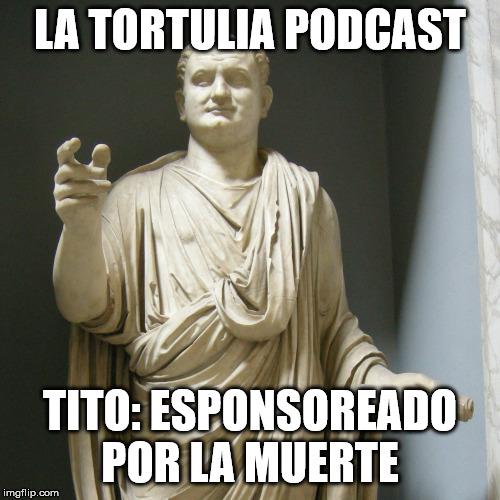 La Tortulia #188 – Tito: esponsoreado por la muerte
