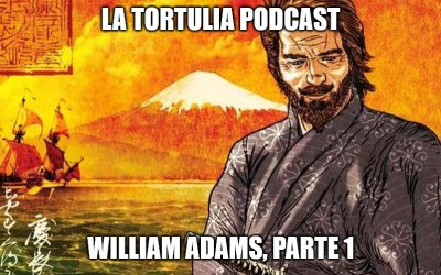 La Tortulia #209 – William Adams, Parte 1