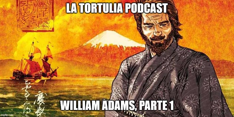 La Tortulia #209 – William Adams, Parte 1