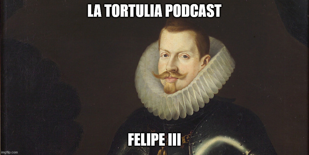 La Tortulia #211 – Felipe III