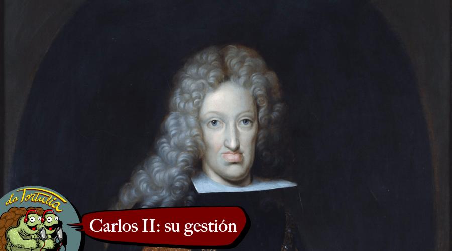 La Tortulia #218 – Carlos II: su gestión