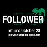 Follower returns October 28