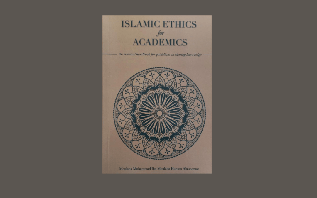 Book Review Islamic Ethics for Academics by Ml Muhammad Ibn Ml Haroon Abasoomar