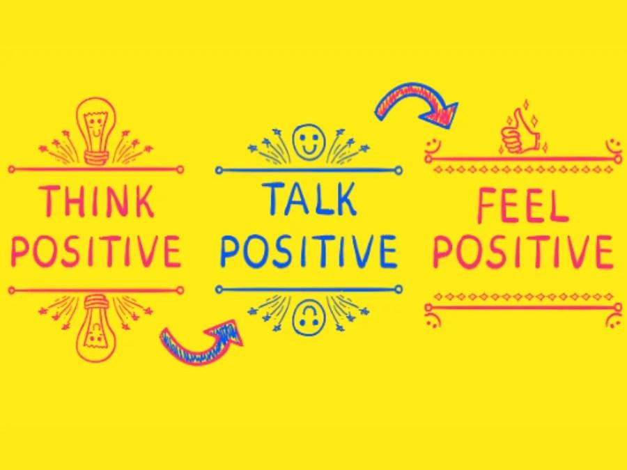 Think Positive, Talk Positive, Feel Positive