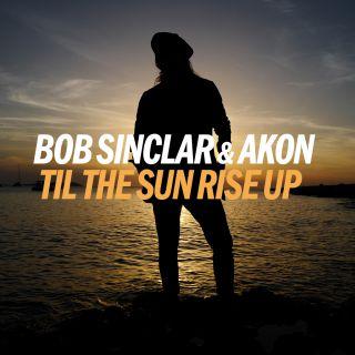 Bob Sinclar feat. Akon 'Til The Sun Rise Up'