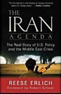 Reese Erlichs new book, The Iran Agenda: The Real Story of U.S. Policy and the Middle East Crisis.