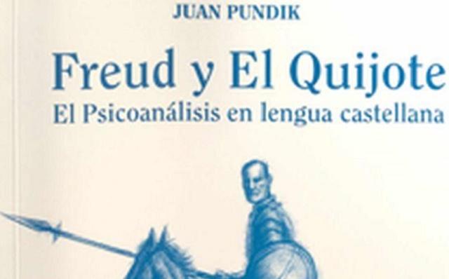 """""""Freud y el Quijote: el Psicoanálisis en lengua castellana"""", con su autor Juan Pundik"""