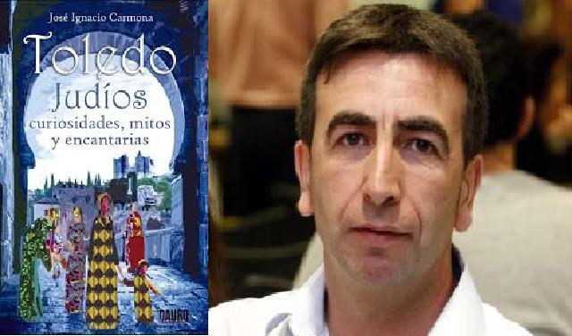 """""""Toledo. Judíos. Curiosidades, mitos y encantarías"""", con su autor José Ignacio Carmona"""