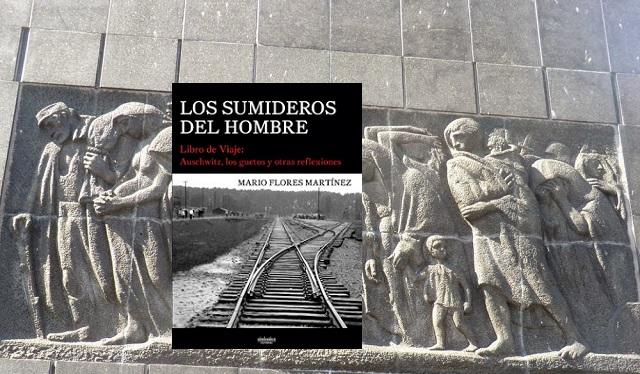 """""""Los sumideros del hombre. Libro de viaje. Auschwitz, los guetos y otras reflexiones"""", con su autor Mario Flores"""